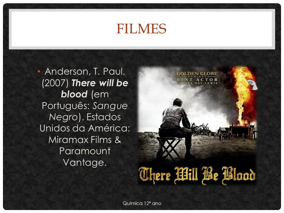 FILMES Anderson, T.Paul. (2007) There will be blood (em Português: Sangue Negro).