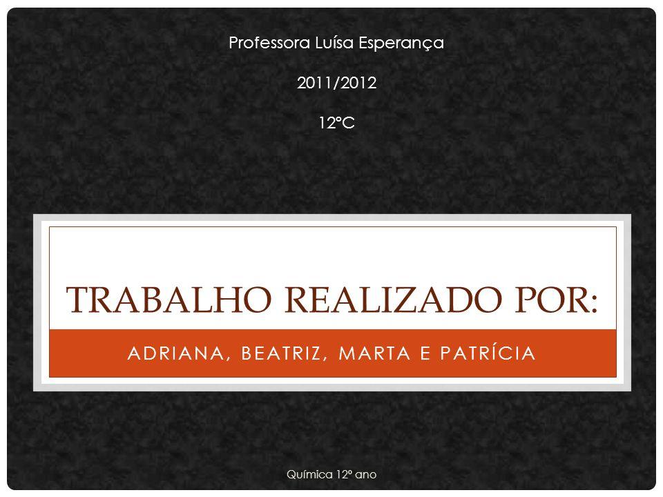 TRABALHO REALIZADO POR: ADRIANA, BEATRIZ, MARTA E PATRÍCIA Professora Luísa Esperança 2011/2012 12ºC