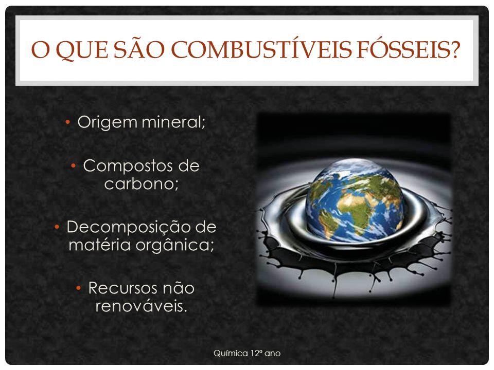 O QUE SÃO COMBUSTÍVEIS FÓSSEIS? Origem mineral; Compostos de carbono; Decomposição de matéria orgânica; Recursos não renováveis. Química 12º ano