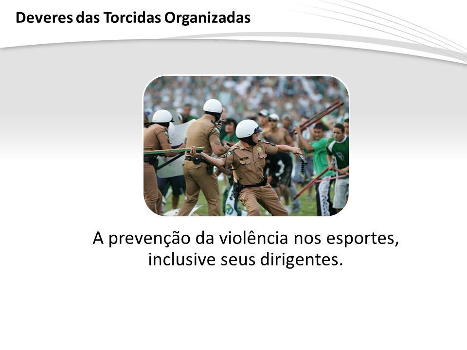 A prevenção da violência nos esportes, inclusive seus dirigentes.