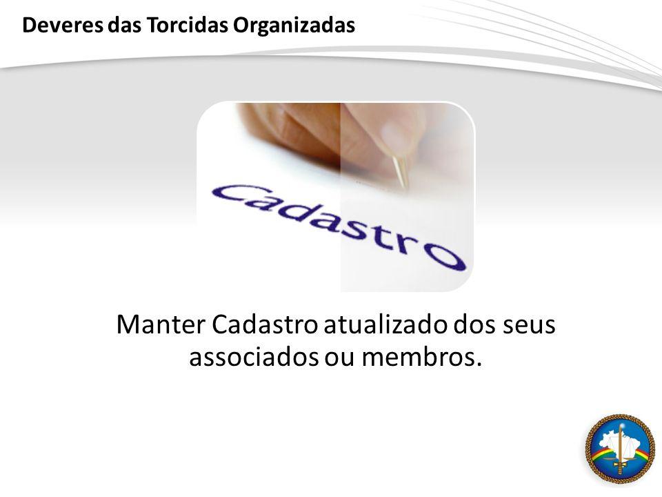 Deveres das Torcidas Organizadas Manter Cadastro atualizado dos seus associados ou membros.