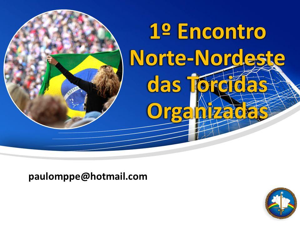 paulomppe@hotmail.com 1º Encontro Norte-Nordeste das Torcidas Organizadas