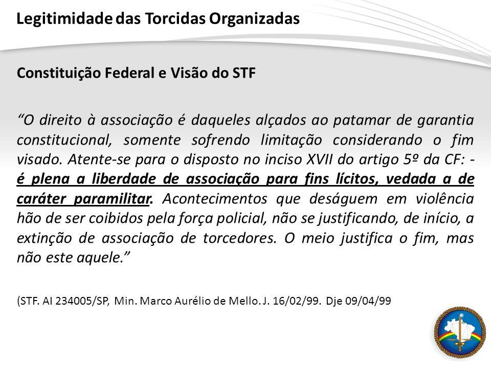 Legitimidade das Torcidas Organizadas Constituição Federal e Visão do STF O direito à associação é daqueles alçados ao patamar de garantia constitucional, somente sofrendo limitação considerando o fim visado.