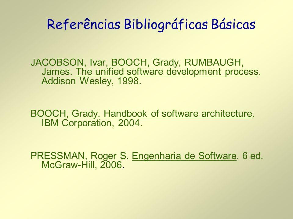 Referências Bibliográficas Básicas JACOBSON, Ivar, BOOCH, Grady, RUMBAUGH, James.