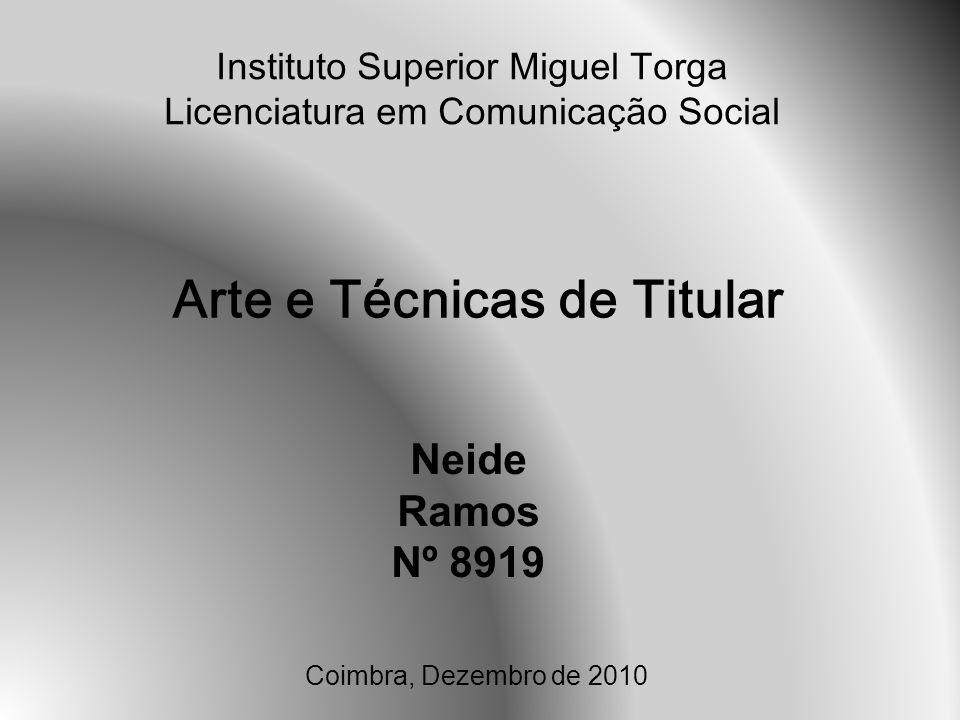 Instituto Superior Miguel Torga Licenciatura em Comunicação Social Coimbra, Dezembro de 2010 Neide Ramos Nº 8919 Arte e Técnicas de Titular