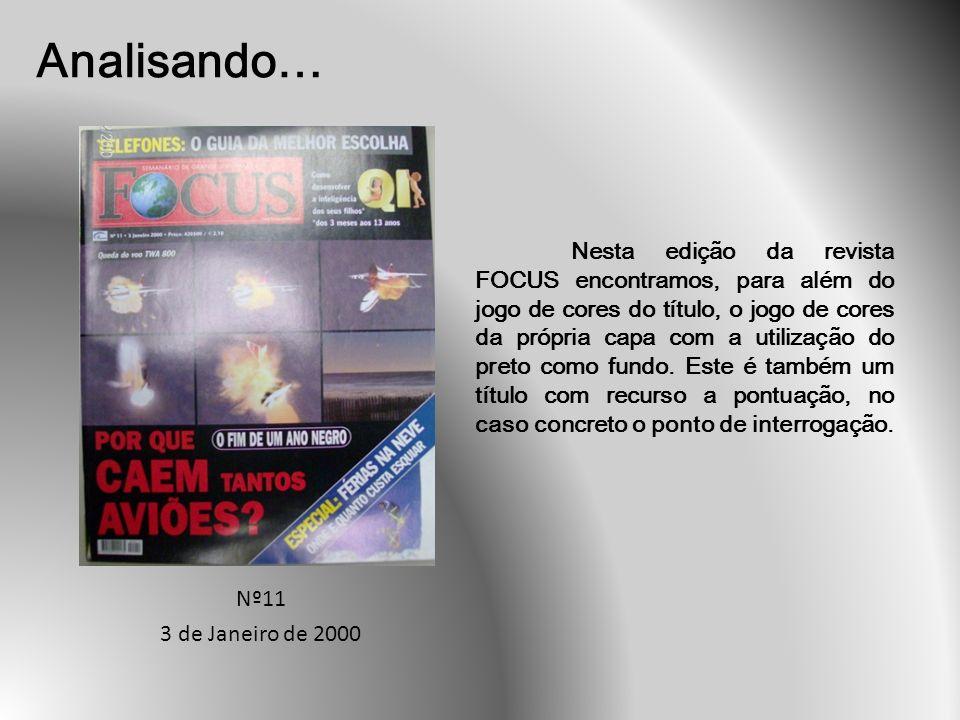 Analisando… Nº11 3 de Janeiro de 2000 Nesta edição da revista FOCUS encontramos, para além do jogo de cores do título, o jogo de cores da própria capa com a utilização do preto como fundo.