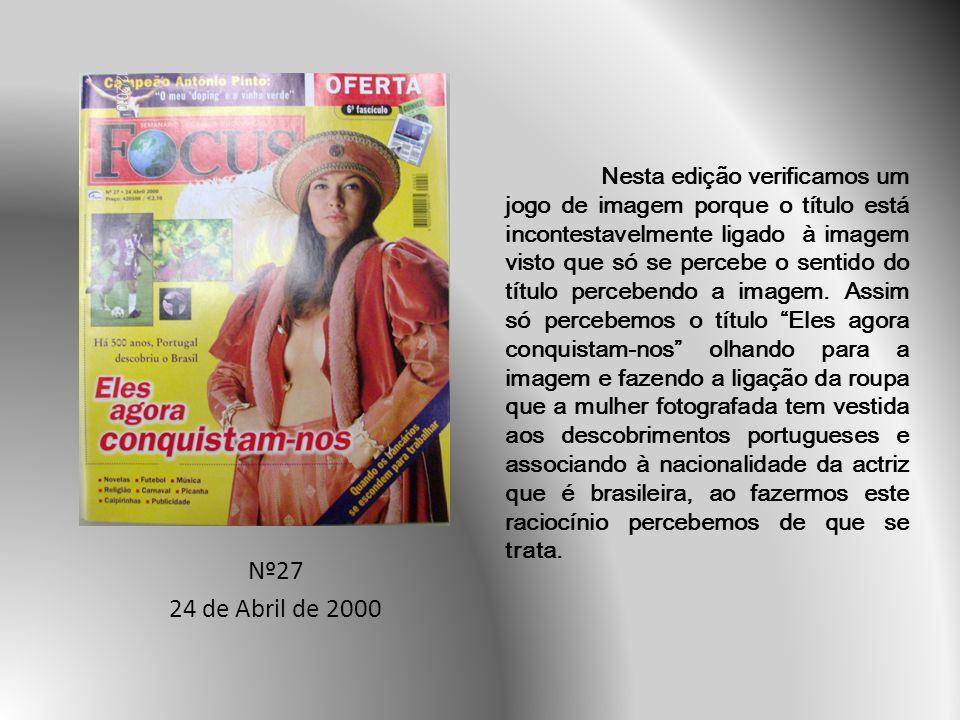 Nº27 24 de Abril de 2000 Nesta edição verificamos um jogo de imagem porque o título está incontestavelmente ligado à imagem visto que só se percebe o sentido do título percebendo a imagem.