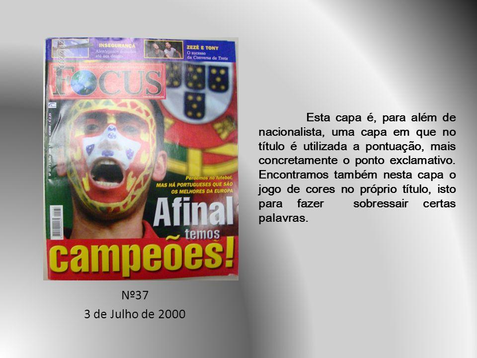 Nº37 3 de Julho de 2000 Esta capa é, para além de nacionalista, uma capa em que no título é utilizada a pontuação, mais concretamente o ponto exclamativo.
