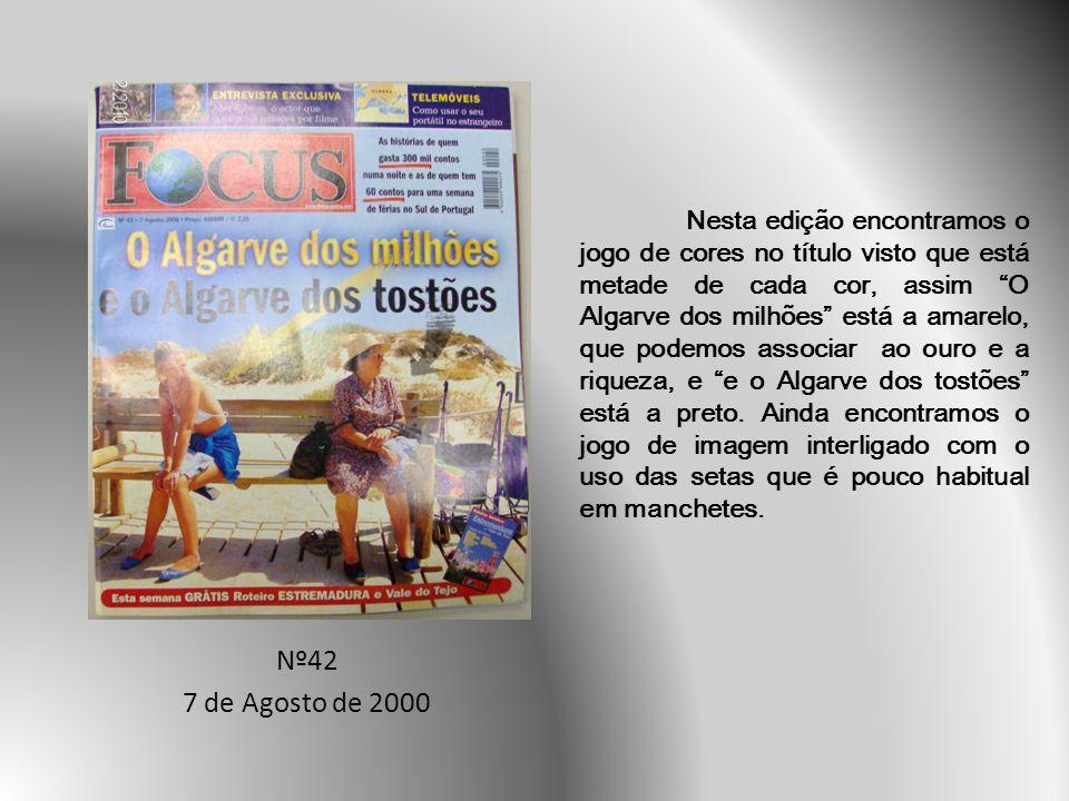 Nº42 7 de Agosto de 2000 Nesta edição encontramos o jogo de cores no título visto que está metade de cada cor, assim O Algarve dos milhões está a amarelo, que podemos associar ao ouro e a riqueza, e e o Algarve dos tostões está a preto.