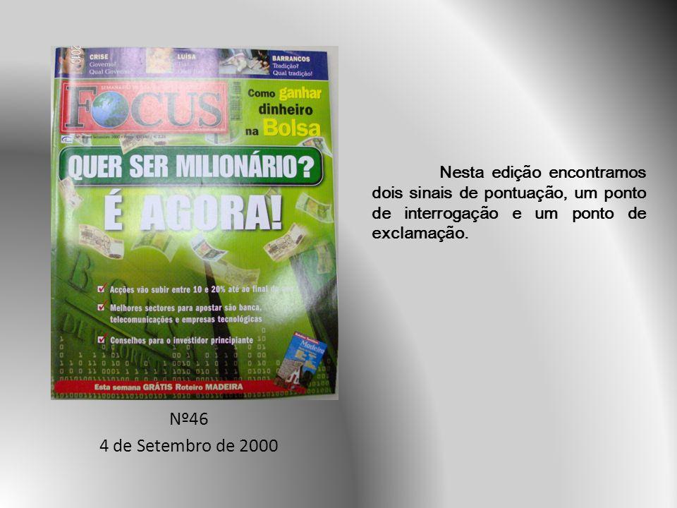 Nº46 4 de Setembro de 2000 Nesta edição encontramos dois sinais de pontuação, um ponto de interrogação e um ponto de exclamação.