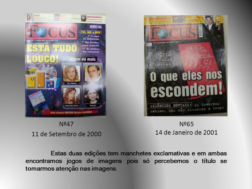 Nº47 11 de Setembro de 2000 Nº65 14 de Janeiro de 2001 Estas duas edições tem manchetes exclamativas e em ambas encontramos jogos de imagens pois só percebemos o título se tomarmos atenção nas imagens.