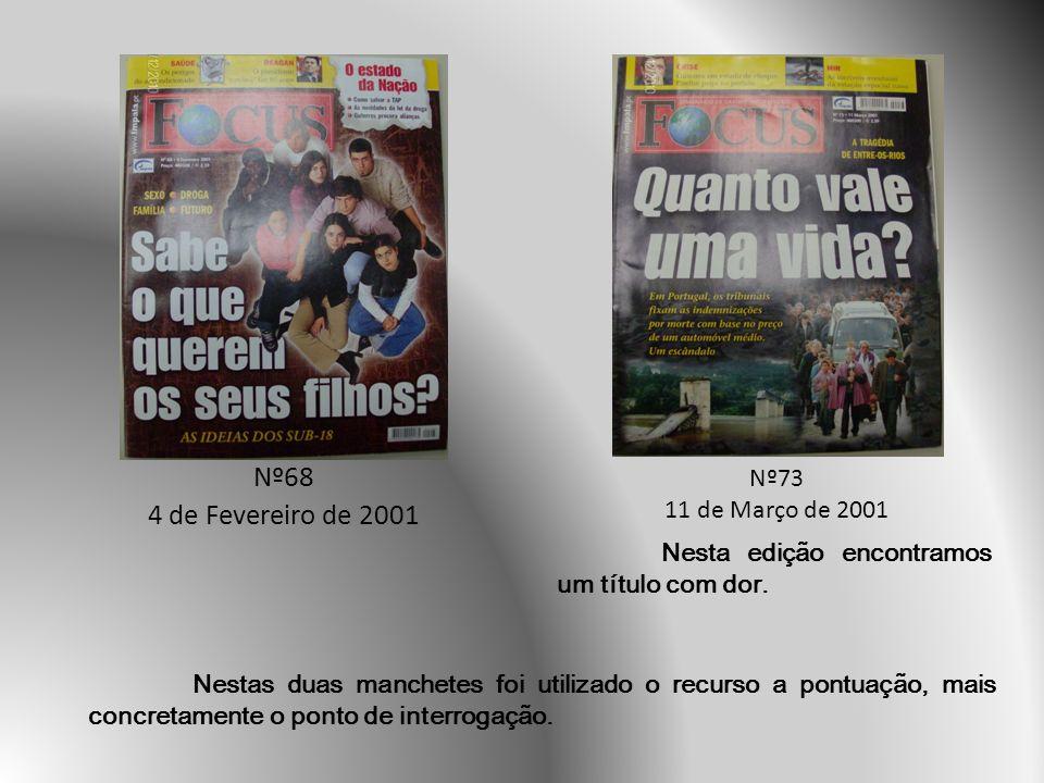Nº68 4 de Fevereiro de 2001 Nº73 11 de Março de 2001 Nestas duas manchetes foi utilizado o recurso a pontuação, mais concretamente o ponto de interrogação.