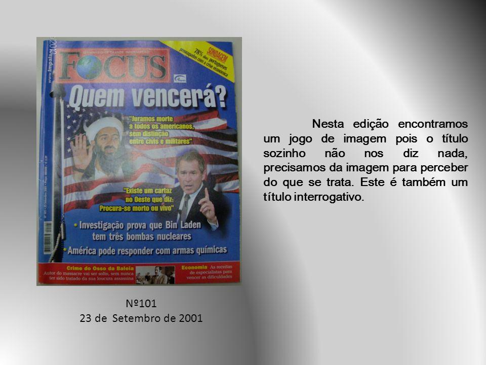 Nº101 23 de Setembro de 2001 Nesta edição encontramos um jogo de imagem pois o título sozinho não nos diz nada, precisamos da imagem para perceber do que se trata.