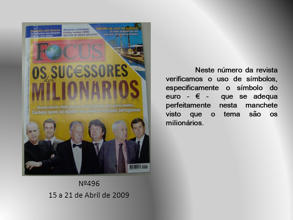Nº496 15 a 21 de Abril de 2009 Neste número da revista verificamos o uso de símbolos, especificamente o símbolo do euro - - que se adequa perfeitamente nesta manchete visto que o tema são os milionários.