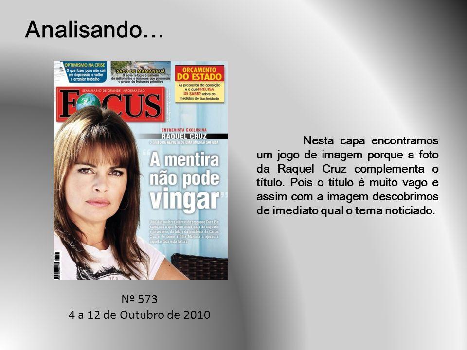 Analisando… Nº 573 4 a 12 de Outubro de 2010 Nesta capa encontramos um jogo de imagem porque a foto da Raquel Cruz complementa o título.