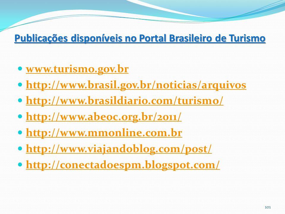 Publicações disponíveis no Portal Brasileiro de Turismo www.turismo.gov.br http://www.brasil.gov.br/noticias/arquivos http://www.brasildiario.com/turismo/ http://www.abeoc.org.br/2011/ http://www.mmonline.com.br http://www.viajandoblog.com/post/ http://conectadoespm.blogspot.com/ 101