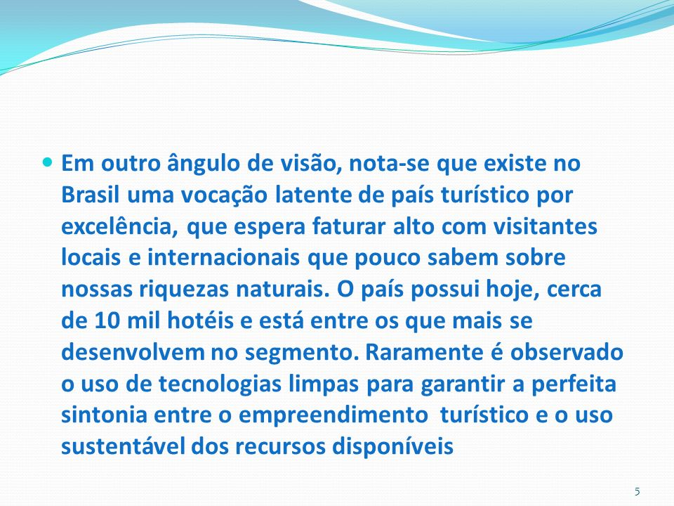 Em outro ângulo de visão, nota-se que existe no Brasil uma vocação latente de país turístico por excelência, que espera faturar alto com visitantes lo