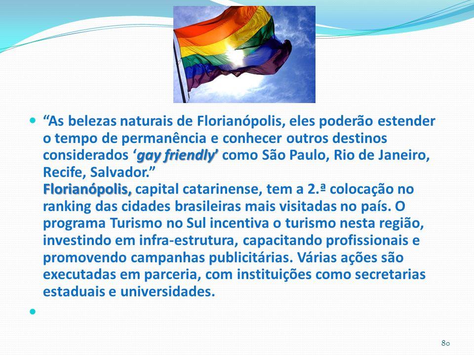 gay friendly Florianópolis, As belezas naturais de Florianópolis, eles poderão estender o tempo de permanência e conhecer outros destinos considerados gay friendly como São Paulo, Rio de Janeiro, Recife, Salvador.