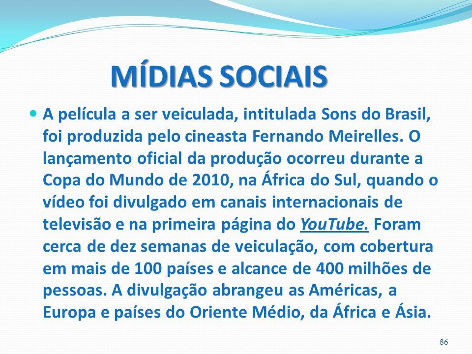 MÍDIAS SOCIAIS A película a ser veiculada, intitulada Sons do Brasil, foi produzida pelo cineasta Fernando Meirelles. O lançamento oficial da produção