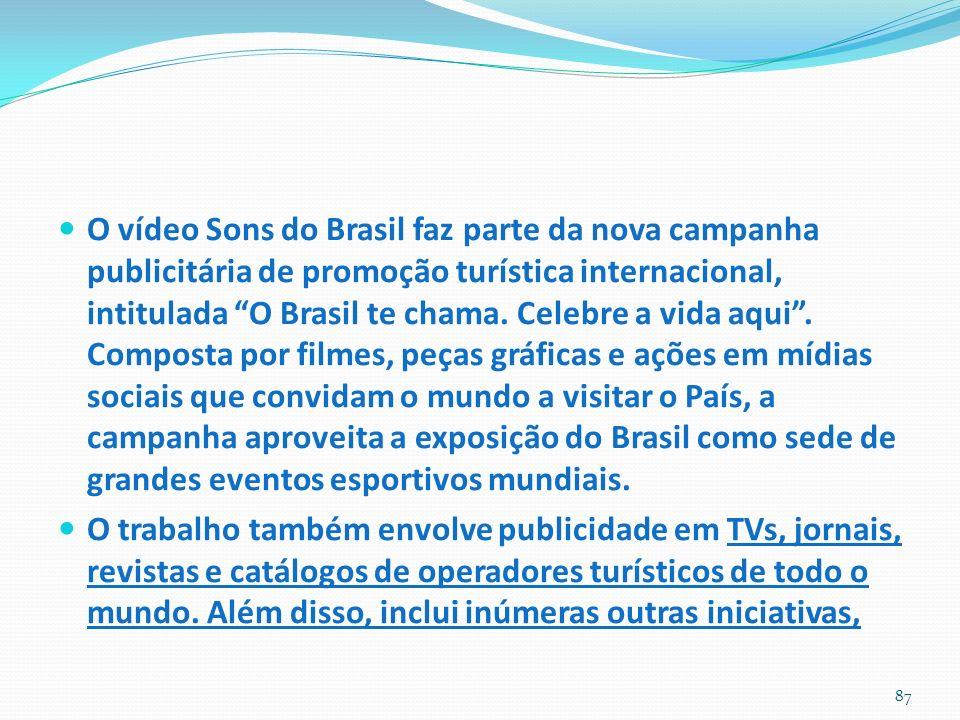 O vídeo Sons do Brasil faz parte da nova campanha publicitária de promoção turística internacional, intitulada O Brasil te chama.