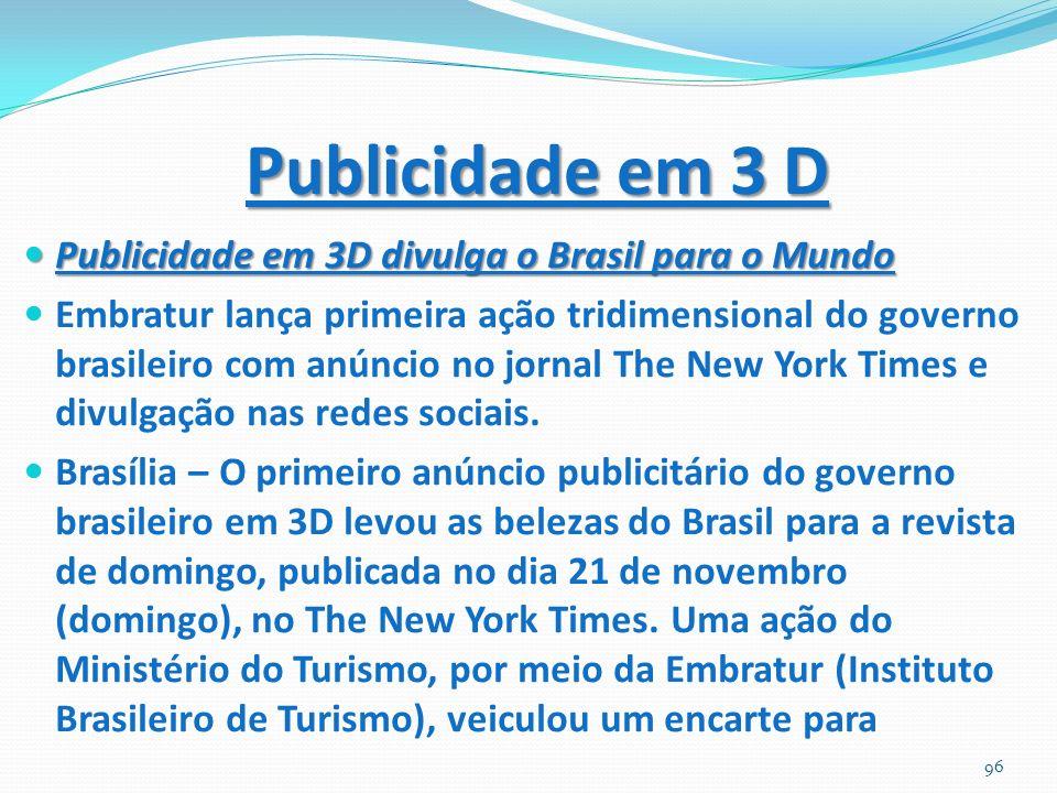 Publicidade em 3 D Publicidade em 3D divulga o Brasil para o Mundo Publicidade em 3D divulga o Brasil para o Mundo Embratur lança primeira ação tridim