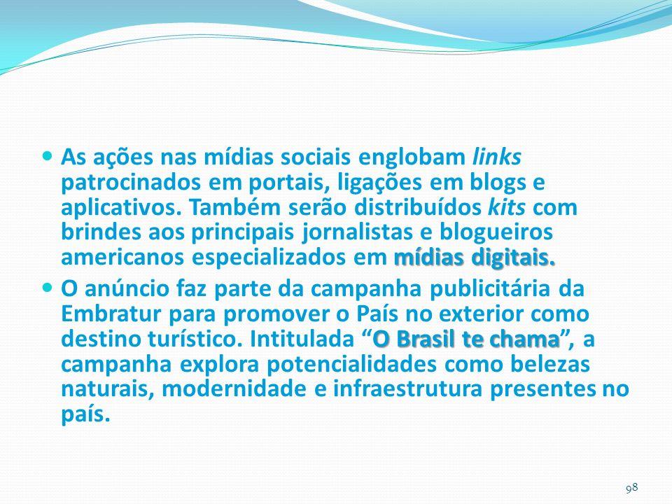 mídias digitais. As ações nas mídias sociais englobam links patrocinados em portais, ligações em blogs e aplicativos. Também serão distribuídos kits c