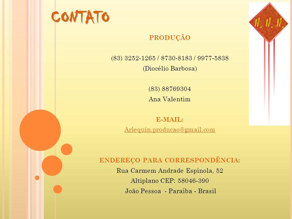 CONTATO PRODUÇÃO (83) 3252-1265 / 8730-8183 / 9977-5838 (Diocélio Barbosa) (83) 88769304 Ana Valentim E-MAIL: Arlequin.producao@gmail.com ENDEREÇO PAR