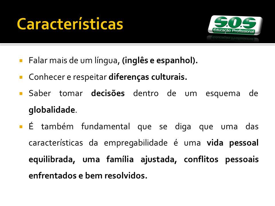 Falar mais de um língua, (inglês e espanhol).Conhecer e respeitar diferenças culturais.