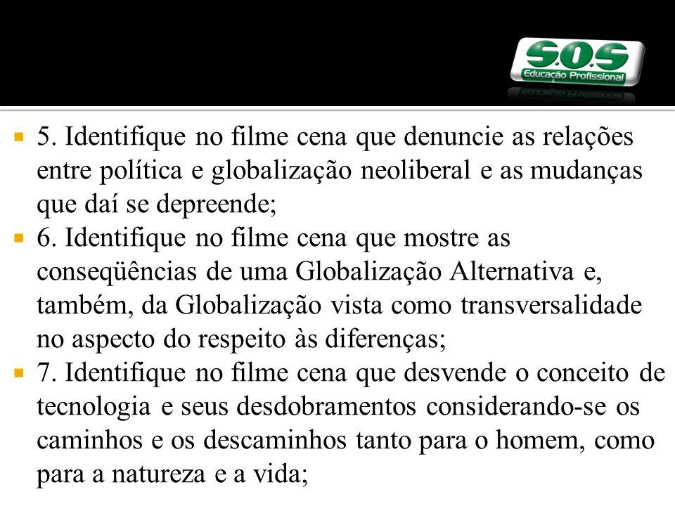 5. Identifique no filme cena que denuncie as relações entre política e globalização neoliberal e as mudanças que daí se depreende; 6. Identifique no f