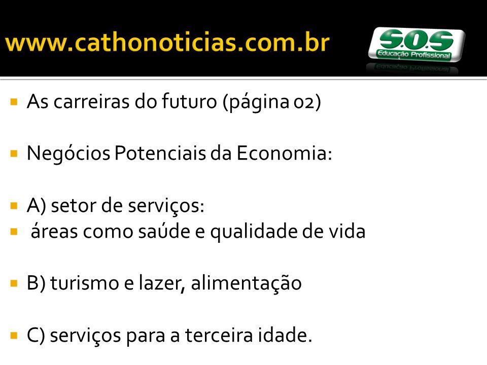 As carreiras do futuro (página 02) Negócios Potenciais da Economia: A) setor de serviços: áreas como saúde e qualidade de vida B) turismo e lazer, alimentação C) serviços para a terceira idade.