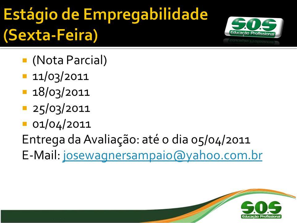 (Nota Parcial) 11/03/2011 18/03/2011 25/03/2011 01/04/2011 Entrega da Avaliação: até o dia 05/04/2011 E-Mail: josewagnersampaio@yahoo.com.brjosewagnersampaio@yahoo.com.br