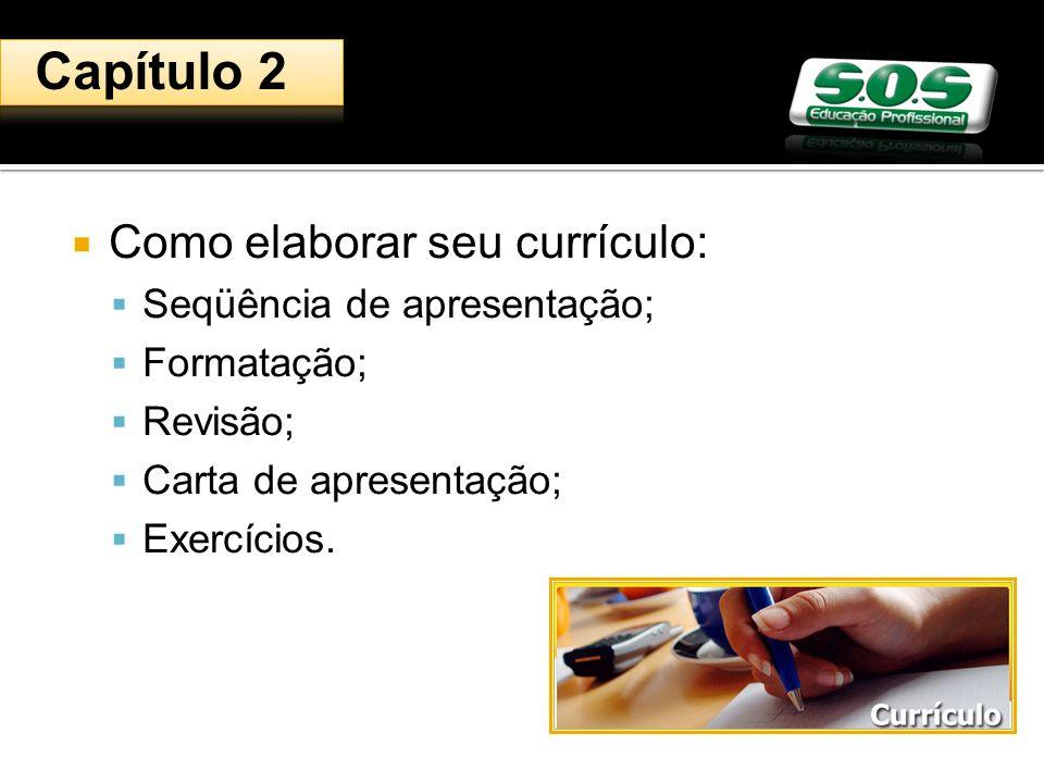 Como elaborar seu currículo: Seqüência de apresentação; Formatação; Revisão; Carta de apresentação; Exercícios.