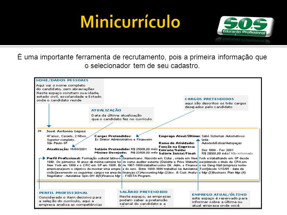 É uma importante ferramenta de recrutamento, pois a primeira informação que o selecionador tem de seu cadastro.