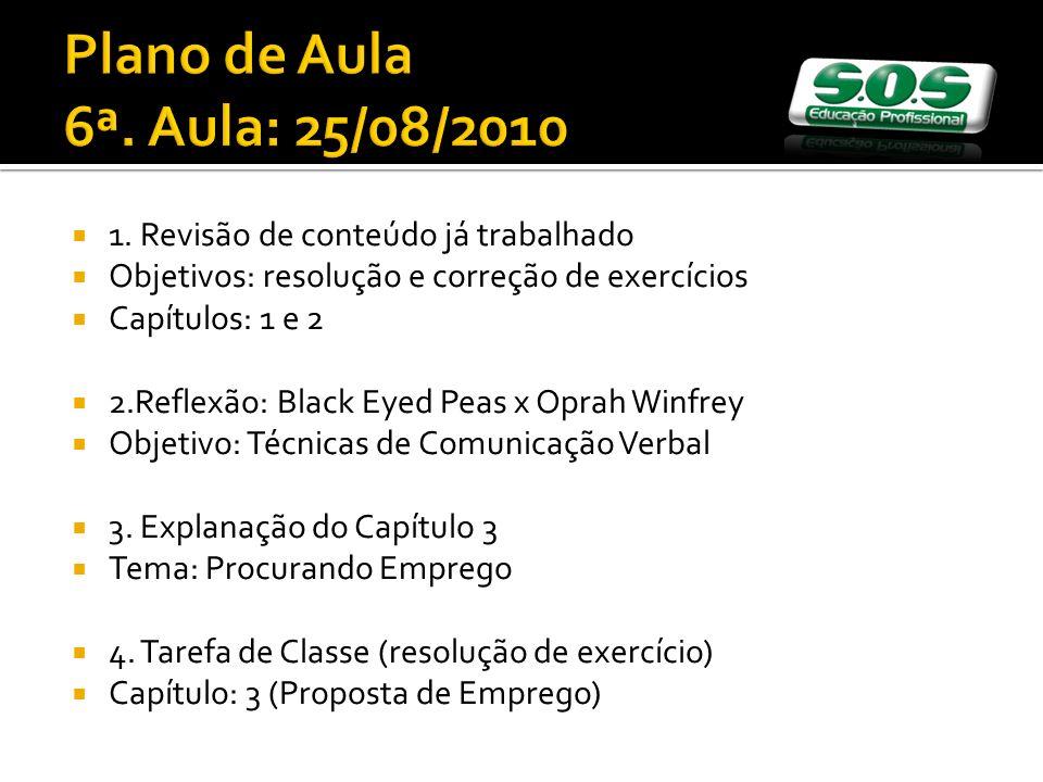 1. Revisão de conteúdo já trabalhado Objetivos: resolução e correção de exercícios Capítulos: 1 e 2 2.Reflexão: Black Eyed Peas x Oprah Winfrey Objeti