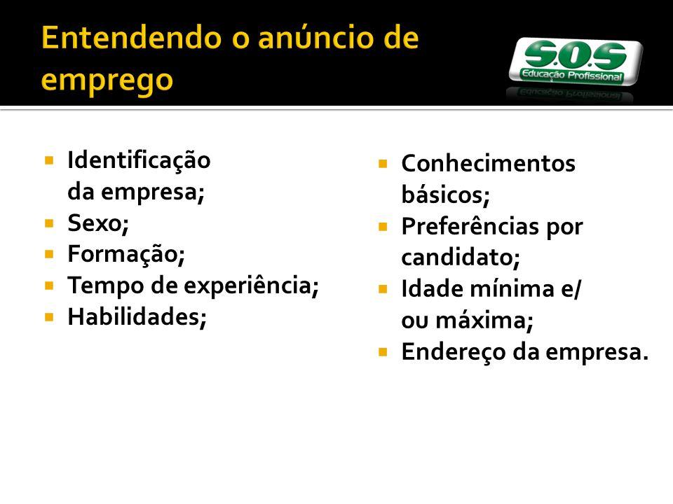 Conhecimentos básicos; Preferências por candidato; Idade mínima e/ ou máxima; Endereço da empresa.