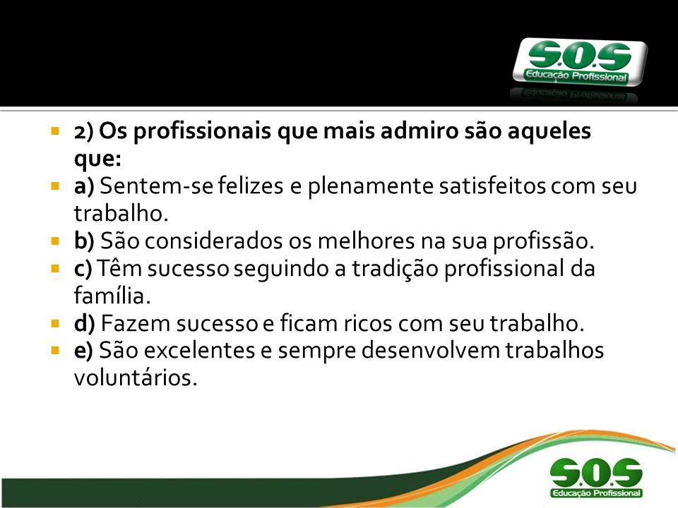 2) Os profissionais que mais admiro são aqueles que: a) Sentem-se felizes e plenamente satisfeitos com seu trabalho.