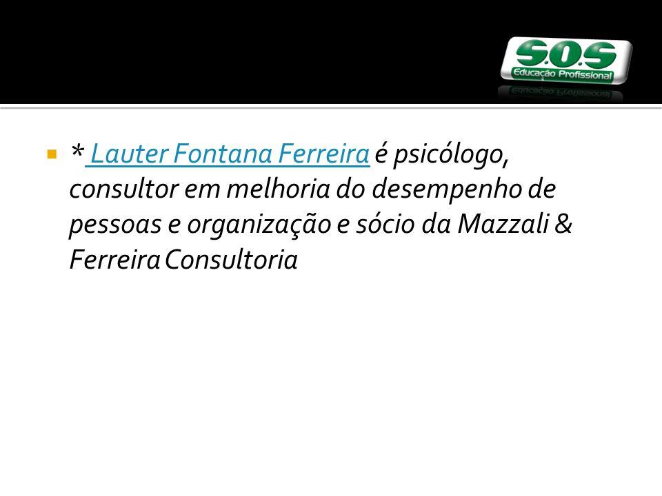 * Lauter Fontana Ferreira é psicólogo, consultor em melhoria do desempenho de pessoas e organização e sócio da Mazzali & Ferreira Consultoria Lauter Fontana Ferreira