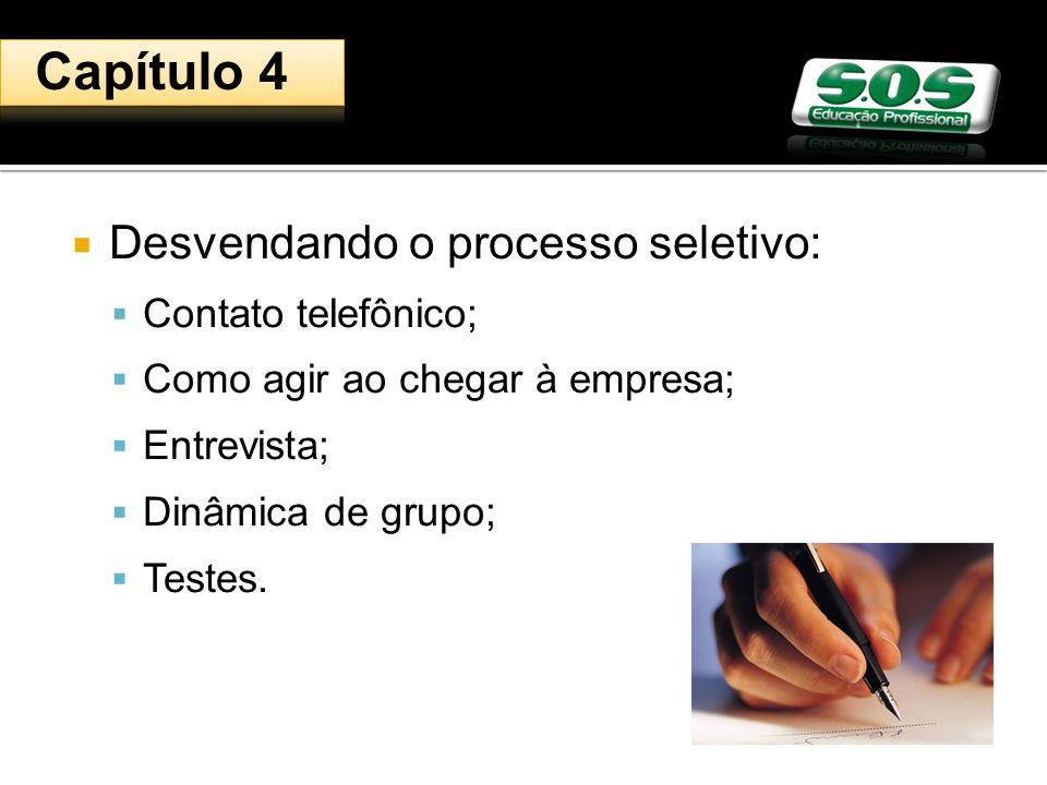 Desvendando o processo seletivo: Contato telefônico; Como agir ao chegar à empresa; Entrevista; Dinâmica de grupo; Testes.