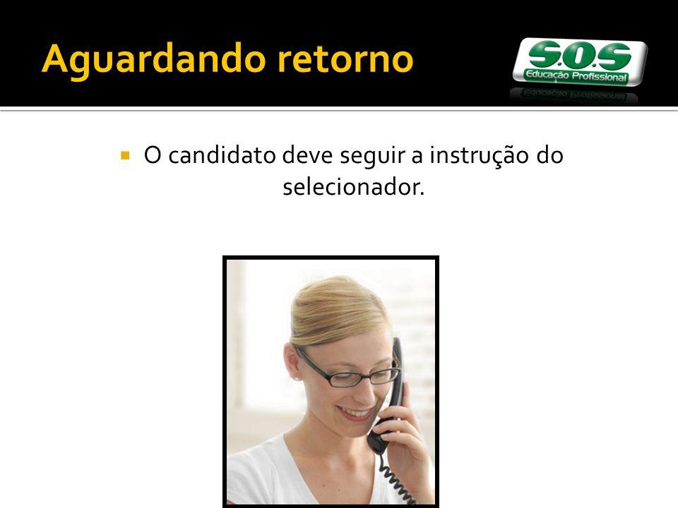 O candidato deve seguir a instrução do selecionador. Aguardando retorno