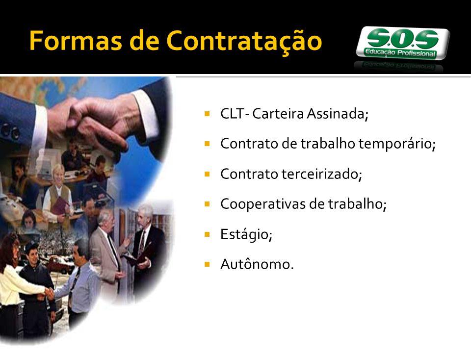 CLT- Carteira Assinada; Contrato de trabalho temporário; Contrato terceirizado; Cooperativas de trabalho; Estágio; Autônomo.