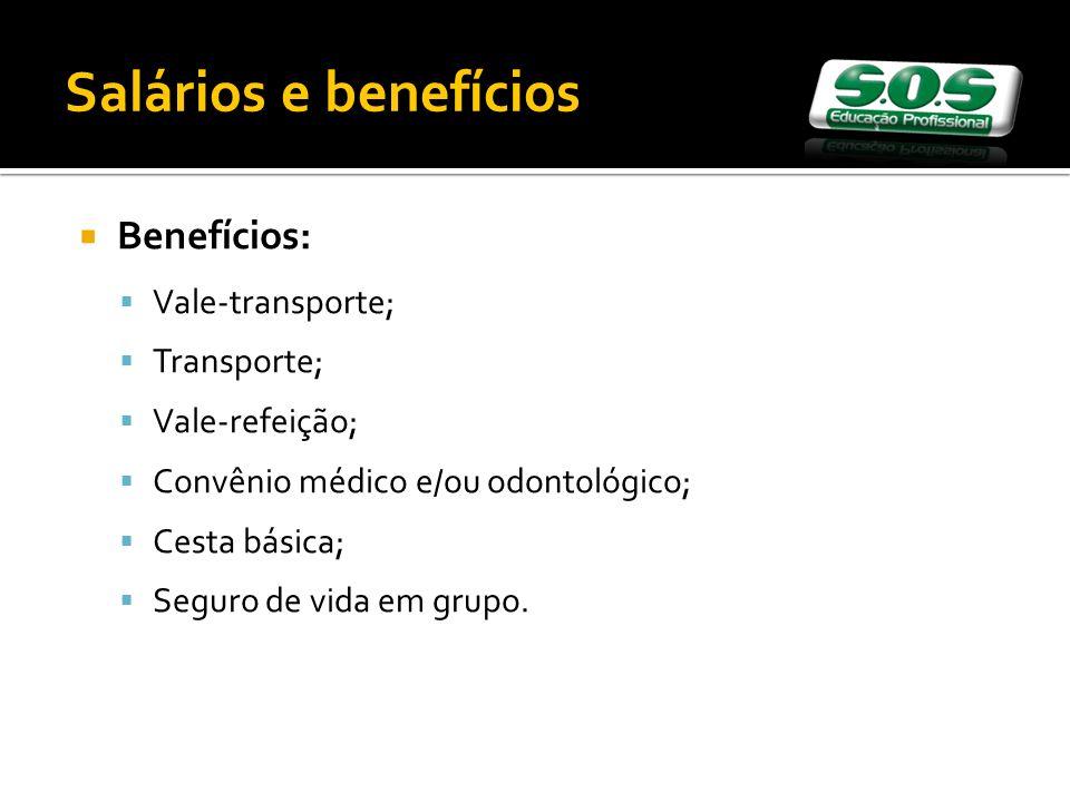 Benefícios: Vale-transporte; Transporte; Vale-refeição; Convênio médico e/ou odontológico; Cesta básica; Seguro de vida em grupo.