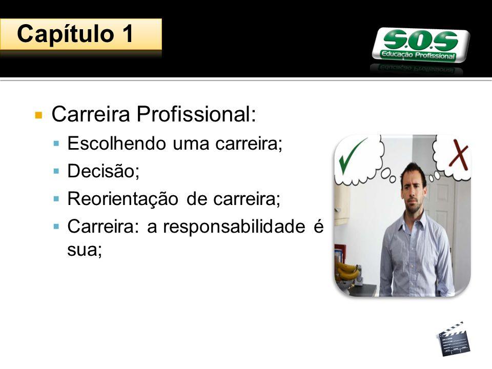 Carreira Profissional: Escolhendo uma carreira; Decisão; Reorientação de carreira; Carreira: a responsabilidade é sua; Capítulo 1