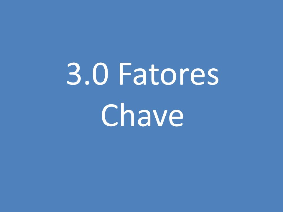 3.0 Fatores Chave