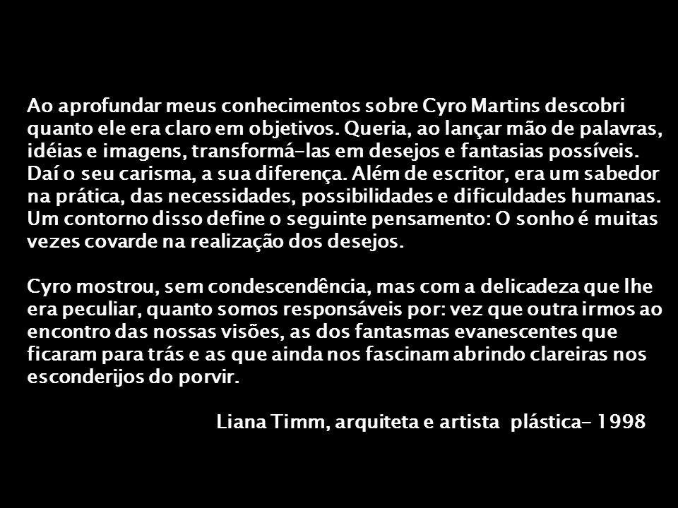 A presente exposição documental, sobre a vida e obra de Cyro Martins, revitaliza esta importante figura da cultura do Rio Grande do Sul a seu molde. P