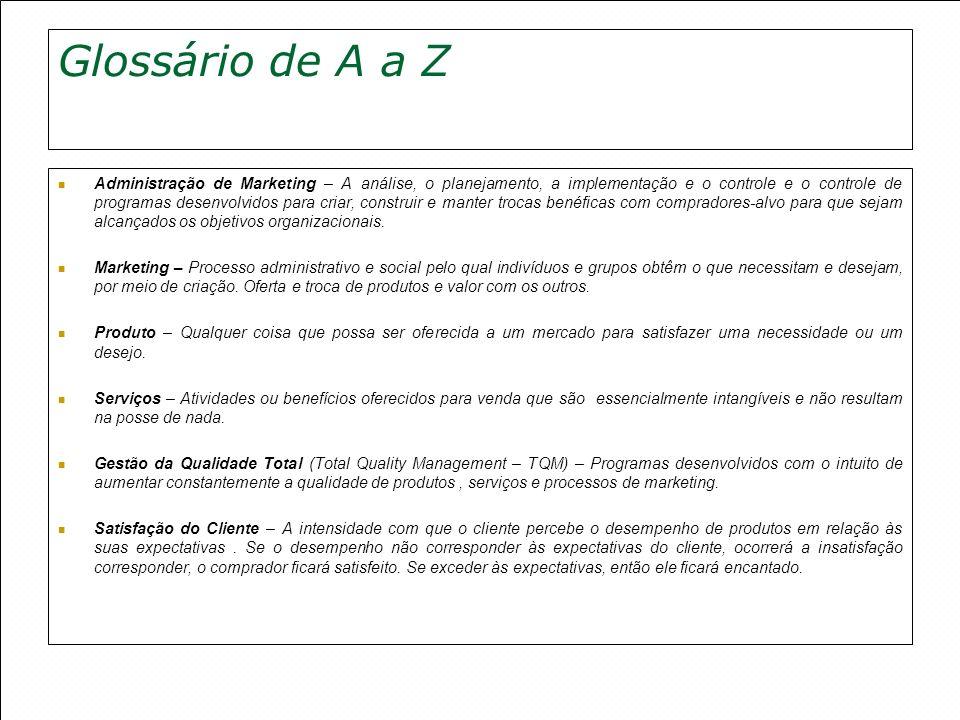 Glossário de A a Z Administração de Marketing – A análise, o planejamento, a implementação e o controle e o controle de programas desenvolvidos para c