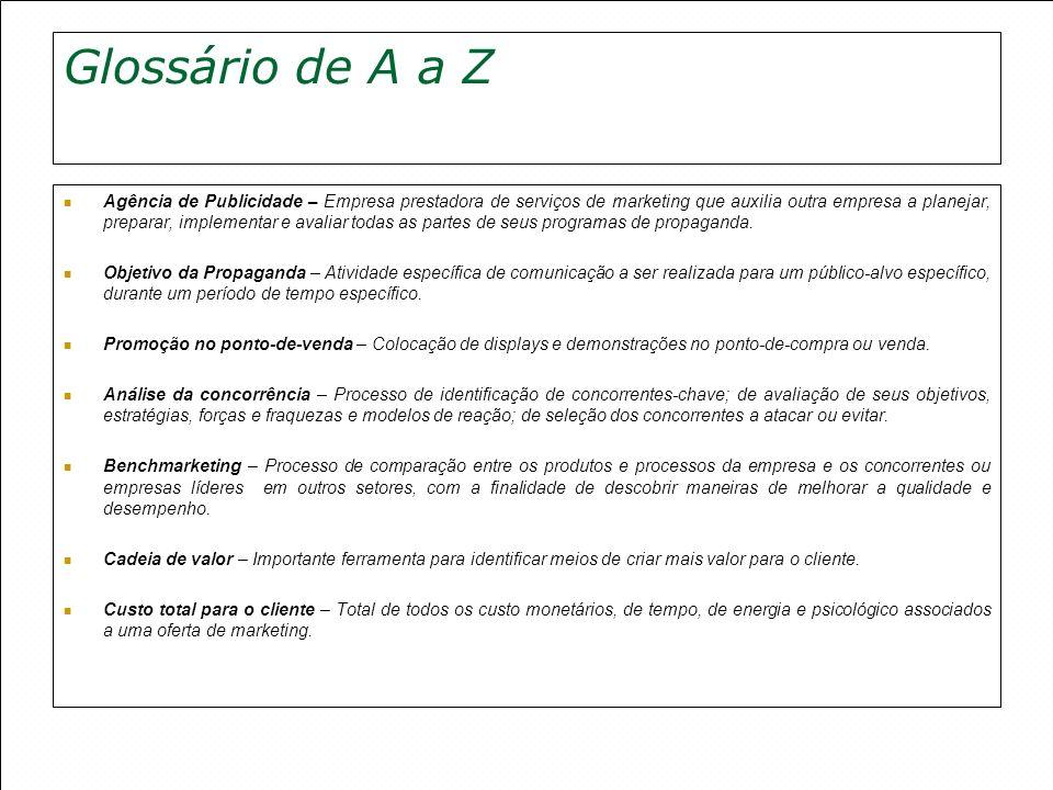 Glossário de A a Z Agência de Publicidade – Empresa prestadora de serviços de marketing que auxilia outra empresa a planejar, preparar, implementar e