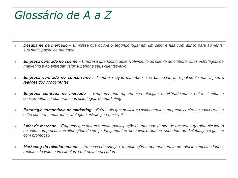 Glossário de A a Z Desafiante de mercado – Empresa que ocupa o segundo lugar em um setor e luta com afinco para aumentar sua participação de mercado.