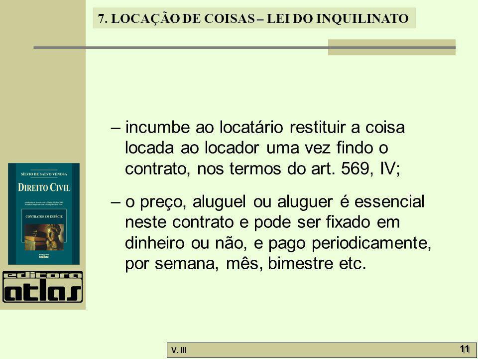 7. LOCAÇÃO DE COISAS – LEI DO INQUILINATO V. III 11 – incumbe ao locatário restituir a coisa locada ao locador uma vez findo o contrato, nos termos do