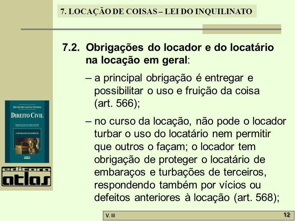 7. LOCAÇÃO DE COISAS – LEI DO INQUILINATO V. III 12 7.2. Obrigações do locador e do locatário na locação em geral: – a principal obrigação é entregar