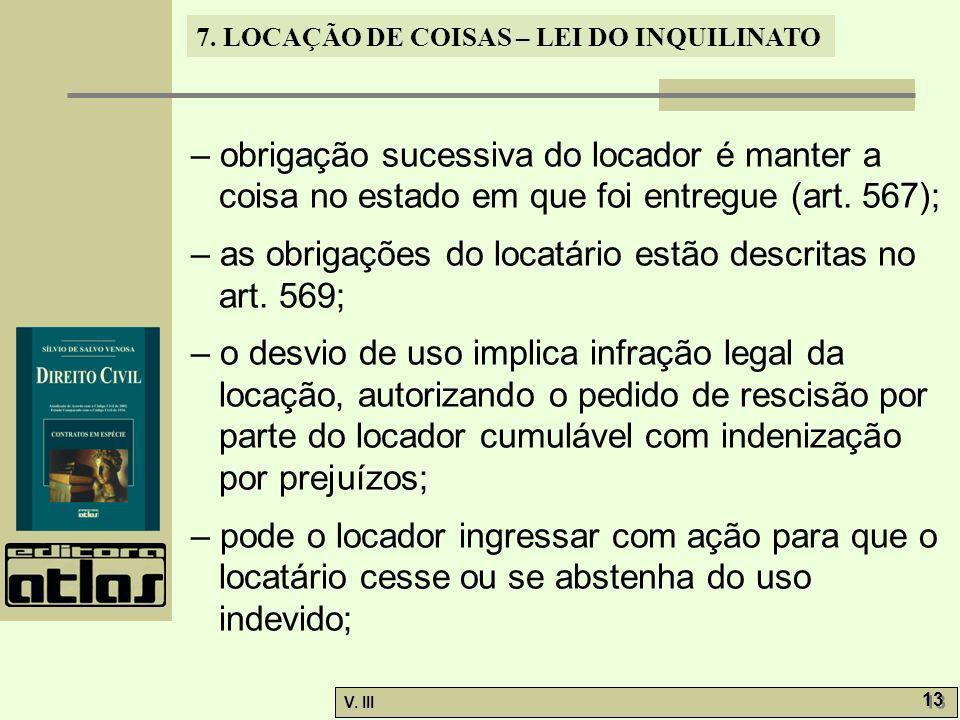 7. LOCAÇÃO DE COISAS – LEI DO INQUILINATO V. III 13 – obrigação sucessiva do locador é manter a coisa no estado em que foi entregue (art. 567); – as o